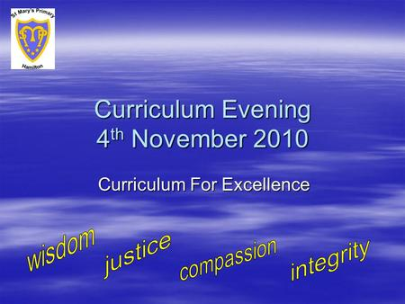 Curriculum Evening 4 th November 2010 Curriculum For Excellence.
