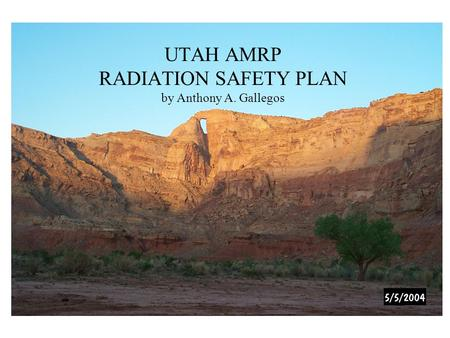 UTAH AMRP RADIATION SAFETY PLAN by Anthony A. Gallegos.
