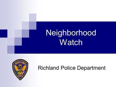 Neighborhood Watch Richland Police Department What is Neighborhood Watch? Organized Neighbors:  Looking out for each other  Immediately reporting suspicious.