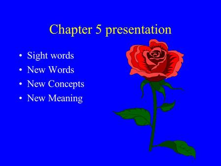 Chapter 5 presentation Sight words New Words New Concepts New Meaning.