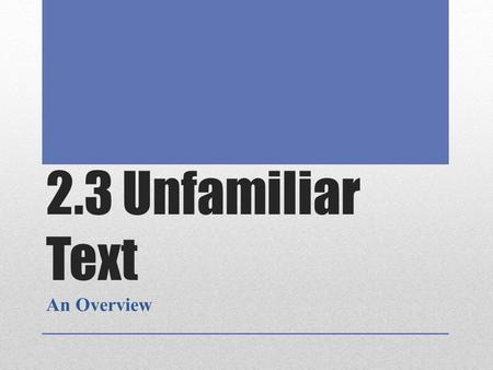 2.3 Unfamiliar Text An Overview.