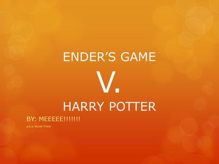 ENDER'S GAME V. HARRY POTTER BY: MEEEEE!!!!!!! a.k.a. Nicole Thiele.