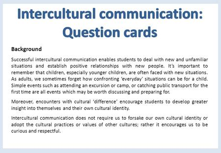 Background Successful intercultural communication enables students to deal with new and unfamiliar situations and establish positive relationships with.