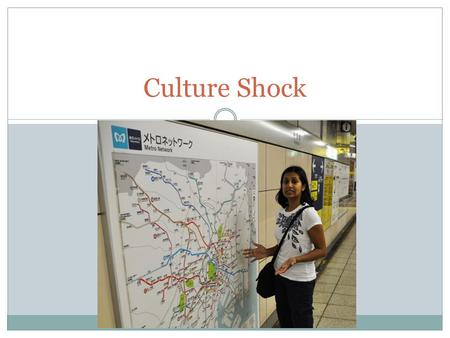 Culture Shock. Review from Study Abroad Basics Meeting Who do you need to talk to before studying abroad? What do you need to do if you are a financial.