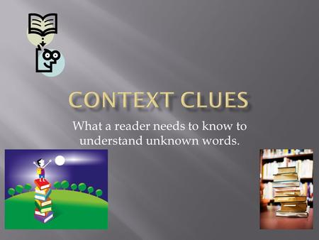 What a reader needs to know to understand unknown words.