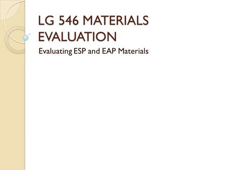 LG 546 MATERIALS EVALUATION Evaluating ESP and EAP Materials.
