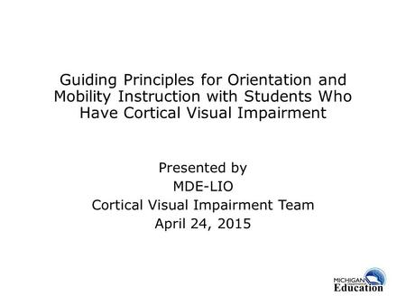 Presented by MDE-LIO Cortical Visual Impairment Team April 24, 2015