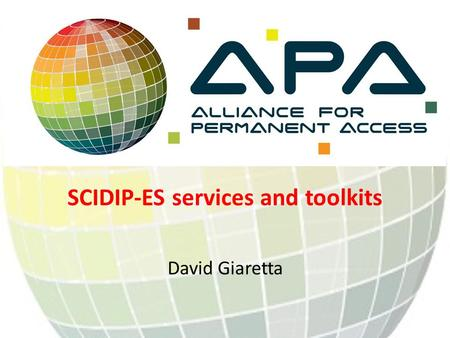 SCIDIP-ES services and toolkits David Giaretta. Preserving digitally encoded information Ensure that digitally encoded information are understandable.