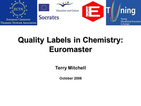 Quality Labels in Chemistry: Euromaster Terry Mitchell October 2006.