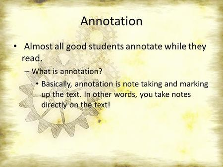 Annotation Almost all good students annotate while they read. – What is annotation? Basically, annotation is note taking and marking up the text. In other.