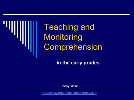 Teaching and Monitoring Comprehension in the early grades Leecy Wise