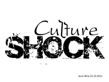 Ieva Vētra 23.10.2012. CONTENT What is culture? What is culture shock? What causes culture shock? Culture shock 4 phases – Honeymoon phase – Negotiation.