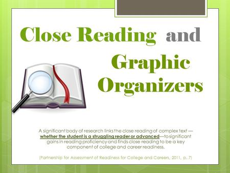 Close Reading and A significant body of research links the close reading of complex text — whether the student is a struggling reader or advanced —to significant.