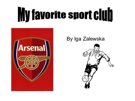 By Iga Zalewska. Arsenal Football Club (often simply known as Arsenal or The Arsenal) are an English professional football club based in Holloway, North.