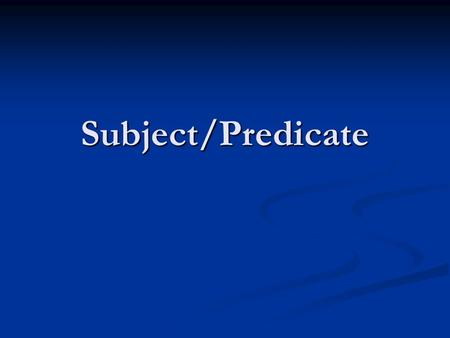 Subject/Predicate. Subject Every sentence has 2 parts Every sentence has 2 parts The subject The subject The predicate The predicate  The subject of.