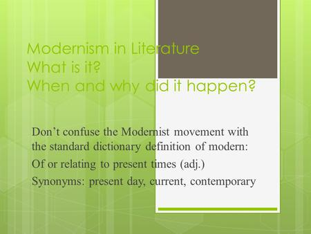 Modernism in Literature What is it? When and why did it happen? Don't confuse the Modernist movement with the standard dictionary definition of modern: