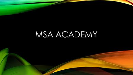 MSA ACADEMY. Why MSA Academy? Fun! No Travel Lower Cost Great Value!! More Playing Time Bridges gap to travel Keeps kids playing together Increases player.
