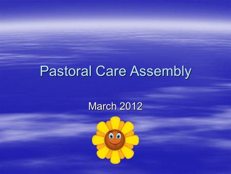 Pastoral Care Assembly March 2012. Welcome  This assembly is all about pastoral care.  When we talk about pastoral care we are talking about looking.