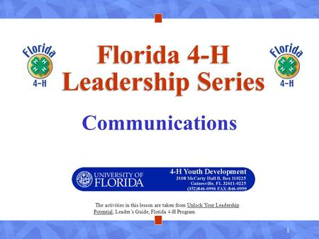 1 Florida 4-H Leadership Series Communications The activities in this lesson are taken from Unlock Your Leadership Potential, Leader's Guide, Florida 4-H.