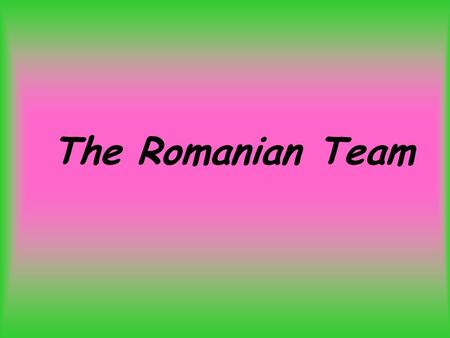 The Romanian Team.