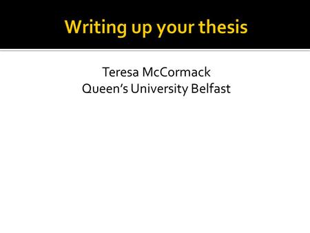 Teresa McCormack Queen's University Belfast.  What are you afraid of?  What's the worst that could happen?  What would be the best outcome?