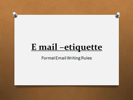 Formal Email Writing Rules E mail –etiquette Formal Email Writing Rules.