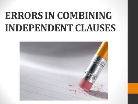 ERRORS IN COMBINING INDEPENDENT CLAUSES. Run-on Sentences Run-on sentences occur when writers combine independent clauses WITH NOTHING BETWEEN THEM. Example: