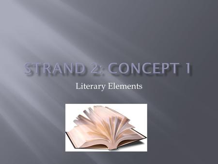 Strand 2: Concept 1 Literary Elements.