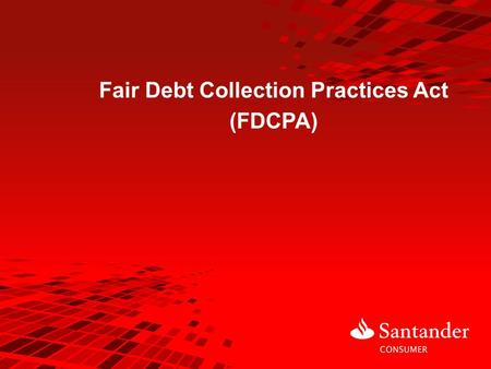 Fair Debt Collection Practices Act (FDCPA). Log into Quia and complete the FDCPA pre-assessment quiz. 2 FDCPA - How much do you know about this law?