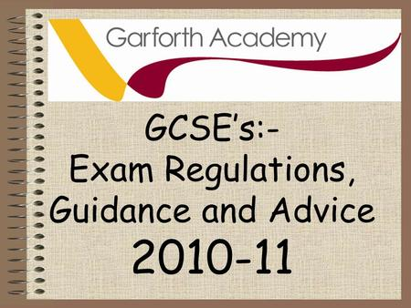 GCSE's:- Exam Regulations, Guidance and Advice 2010-11.