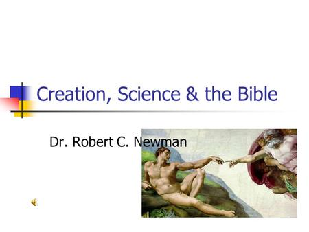 Creation, Science & the Bible Dr. Robert C. Newman.