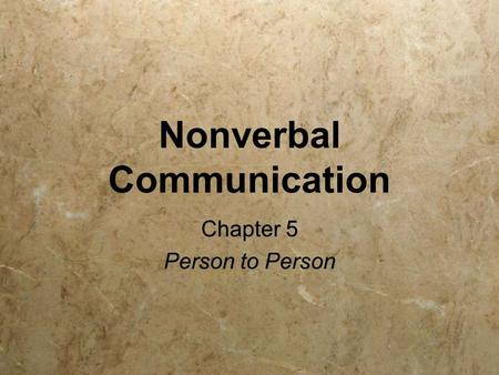 Nonverbal Communication Chapter 5 Person to Person Chapter 5 Person to Person.