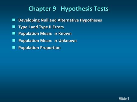 1 1 Slide Chapter 9 Hypothesis Tests Developing Null and Alternative Hypotheses Developing Null and Alternative Hypotheses Type I and Type II Errors Type.