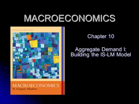 Chapter 10 Aggregate Demand I: Building the IS-LM Model