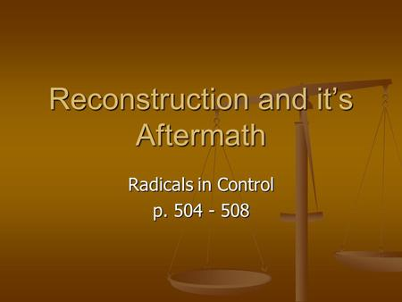 Reconstruction and it's Aftermath Radicals in Control p. 504 - 508.