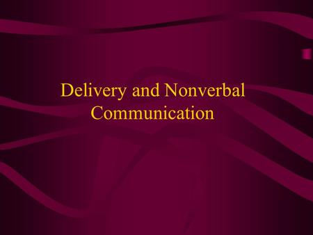 Delivery and Nonverbal Communication. Methods of Delivery Manuscript Memorization Impromptu Extemporaneous.