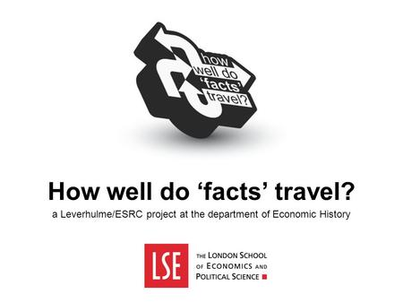 How well do 'facts' travel? a Leverhulme/ESRC project at the department of Economic History.