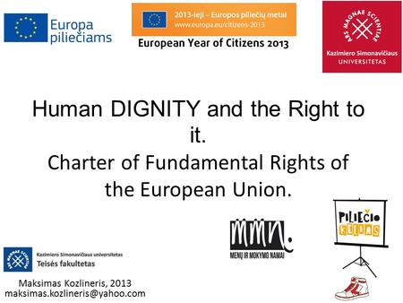 Human DIGNITY and the Right to it. Charter of Fundamental Rights of the European Union. Maksimas Kozlineris, 2013
