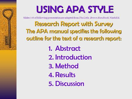 USING APA STYLE Research Report with Survey The APA manual specifies the following outline for the text of a research report: 1.Abstract 2.Introduction.