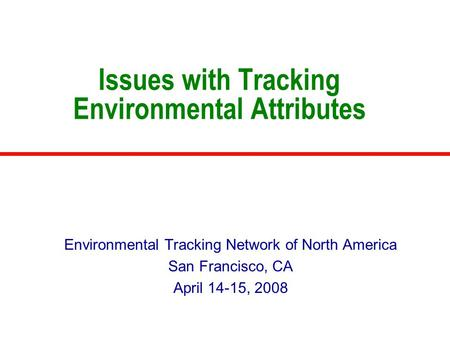 Issues with Tracking Environmental Attributes Environmental Tracking Network of North America San Francisco, CA April 14-15, 2008.