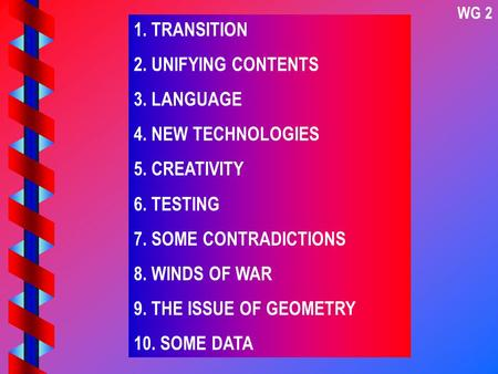 1. TRANSITION 2. UNIFYING CONTENTS 3. LANGUAGE 4. NEW TECHNOLOGIES 5. CREATIVITY 6. TESTING 7. SOME CONTRADICTIONS 8. WINDS OF WAR 9. THE ISSUE OF GEOMETRY.