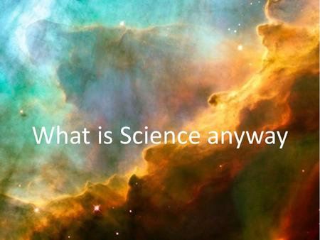 What is Science anyway.
