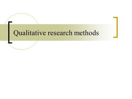 Qualitative research methods. A second major branch of empirical social research A number of scholars question the idea of 'reality' as something entirely.