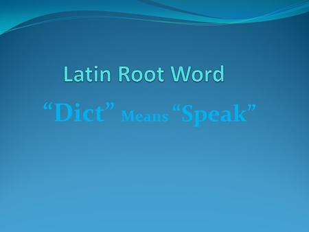 """Dict"" Means ""Speak"" diction One's manner of speaking; enunciation."