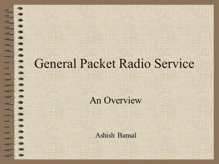 General Packet Radio Service An Overview Ashish Bansal.