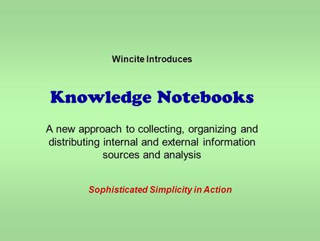 Wincite Introduces Knowledge Notebooks A new approach to collecting, organizing and distributing internal and external information sources and analysis.