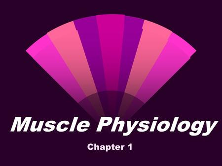 Muscle Physiology Chapter 1.