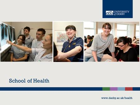 Www.derby.ac.uk/health School of Health www.derby.ac.uk/health.