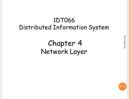 Introduction 1-1 1DT066 Distributed Information System Chapter 4 Network Layer.