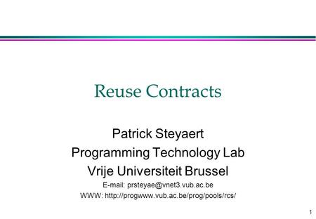 1 Reuse Contracts Patrick Steyaert Programming Technology Lab Vrije Universiteit Brussel   WWW: